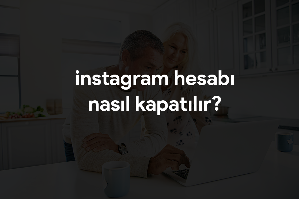 instagram hesabı kapatmak