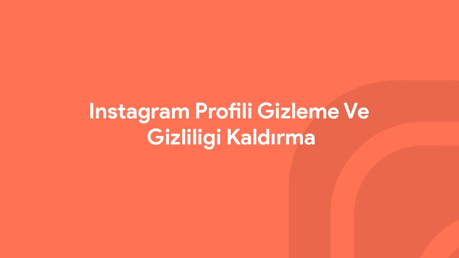 Instagram Profili Gizleme ve Gizliği Kaldırma Nasıl Yapılır?