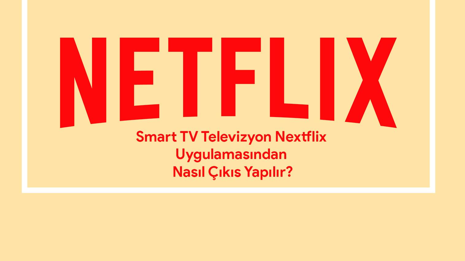 TV'de netflix uygulamasından nasıl çıkış yapılır?